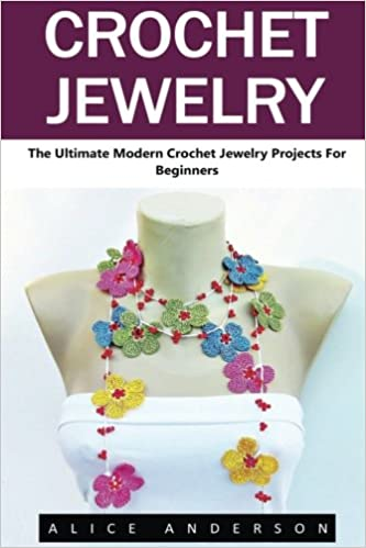 Crochet Jewelry: The Ultimate Modern Crochet Jewelry Projects for .