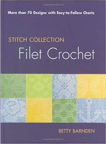 Filet Crochet: More than 70 Designs with Easy-to-Follow Charts .