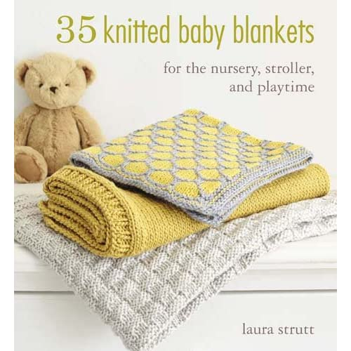35 Knitted Baby Blankets: For the nursery, stroller, and playtime .