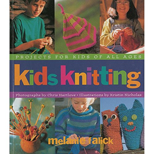 Kids Knitting: Projects for Kids of all Ages: Falick, Melanie .