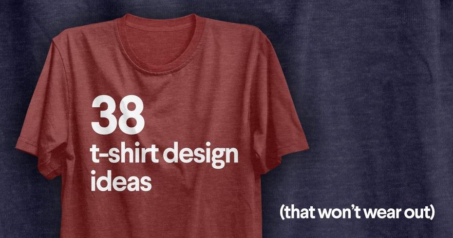 50 T-shirt Design Ideas That Won't Wear O